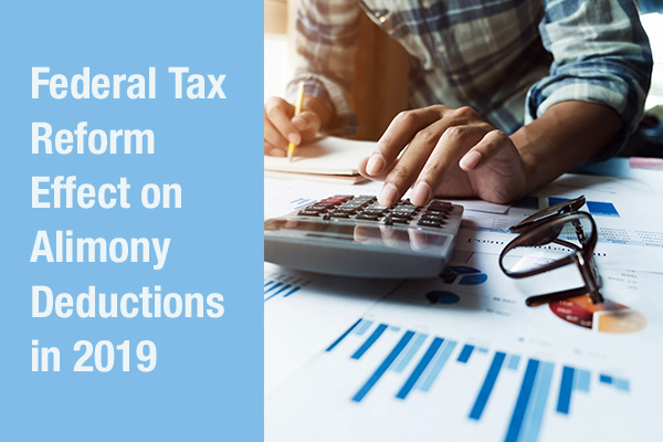 Federal Tax Reform Effect on Alimony Deductions in 2019